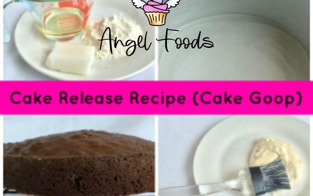 Recipe for Cake Release | Cake Goop | Homemade Cake Release | Angel Foods | Cake Business School