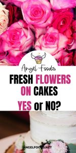 Fresh flowers on cakes | can I put fresh flowers on cakes | cake decorating advice | Angel Foods | Cake Business School