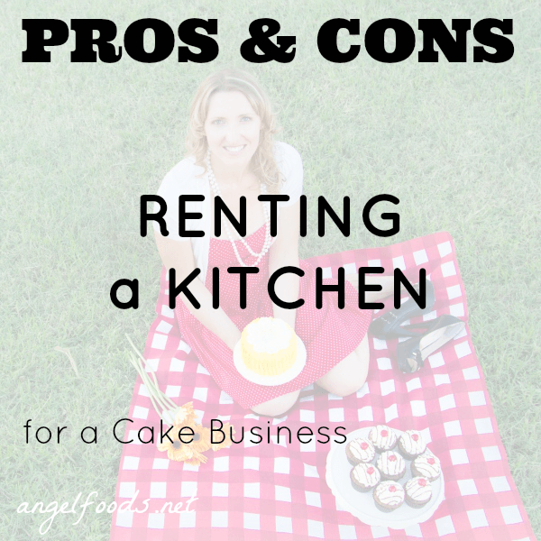 Pros And Cons Of Renting pros & cons renting a kitchen for a cake business | angel foods