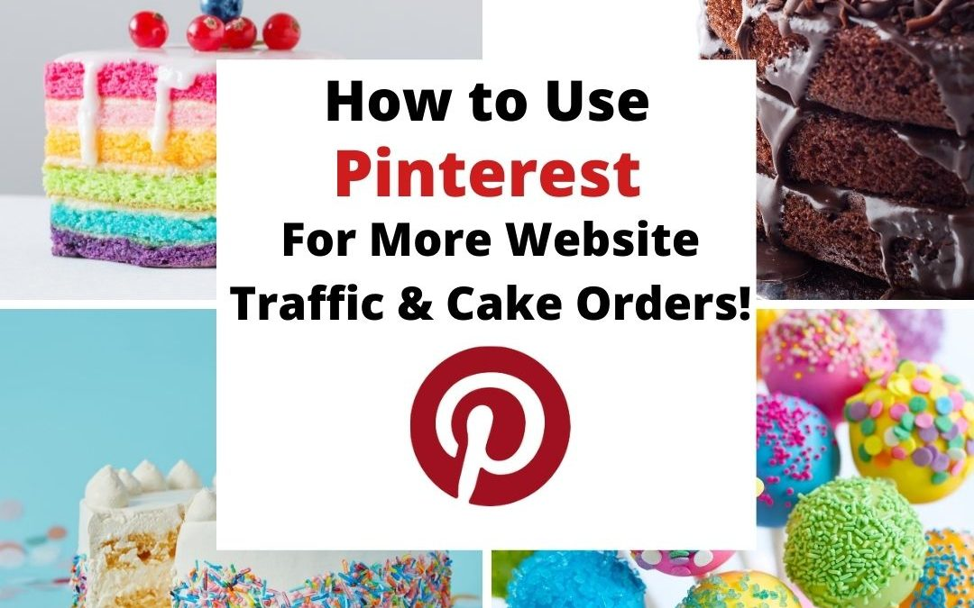 How to Use Pinterest to Get More Website Traffic & Cake Orders