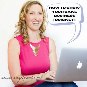 Hot to Grow a Cake Business | How to Grow Your Cake Business | Grow a Cake Business | Angel Foods | Cake Business School
