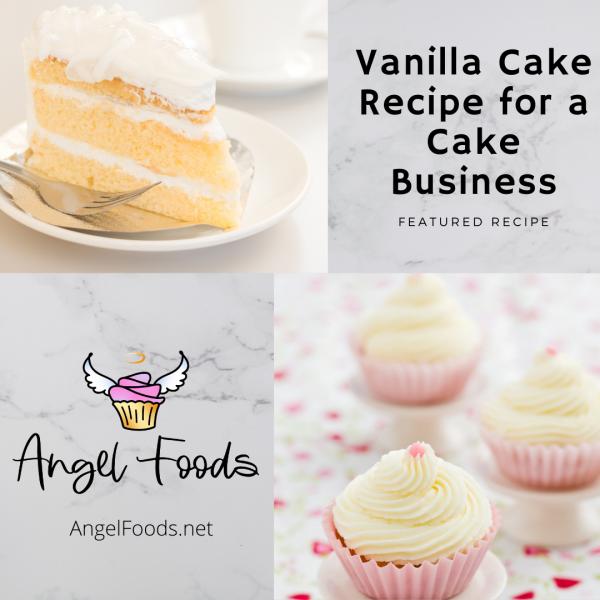 Vanilla Cake Recipe for a Cake Business | Cake Recipes | Vanilla Cake | Scratch Cake Recipes | Vanilla Cupcakes | Angel Foods | Cake Business School