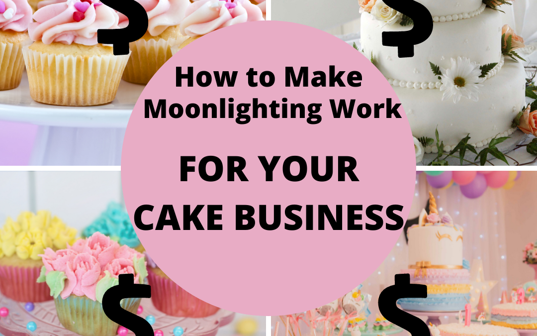 How to Make 'Moonlighting' Work for a Cake Business